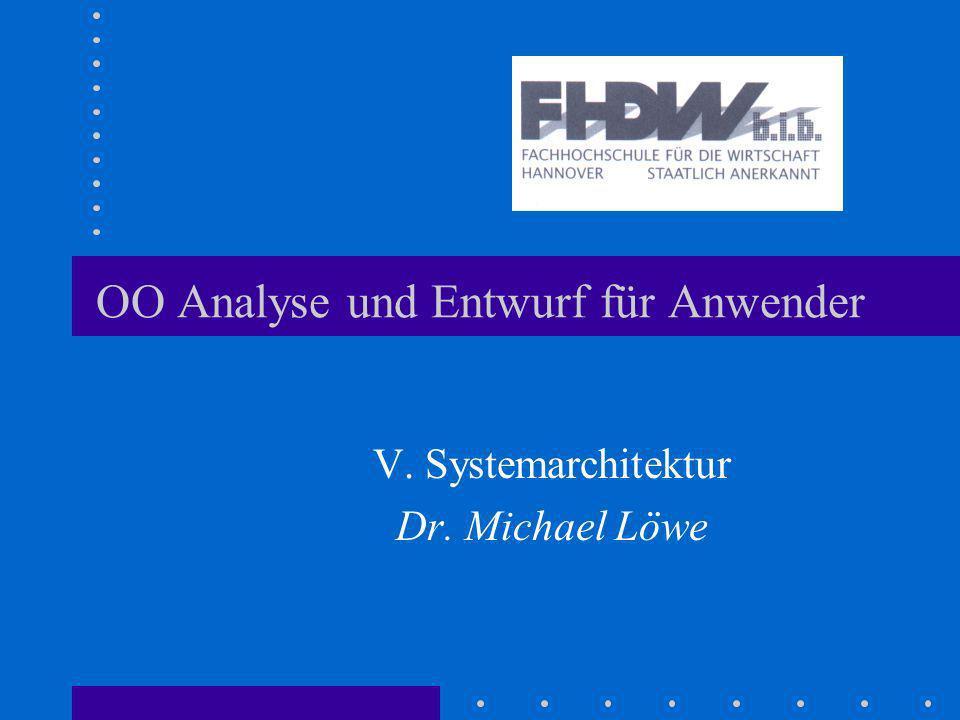 OO Analyse und Entwurf für Anwender V. Systemarchitektur Dr. Michael Löwe