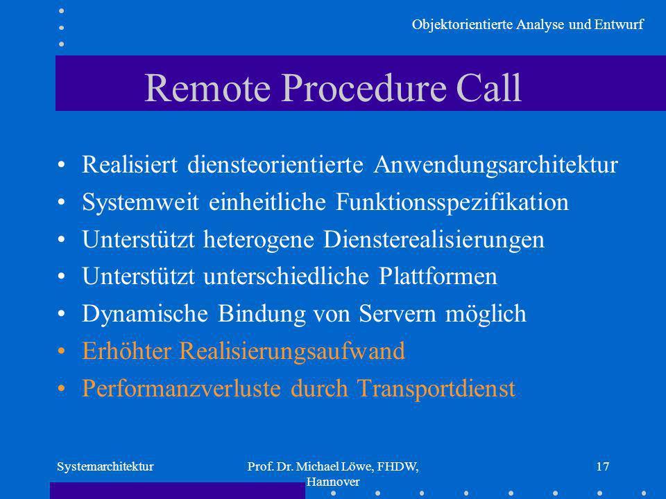 Objektorientierte Analyse und Entwurf SystemarchitekturProf. Dr. Michael Löwe, FHDW, Hannover 17 Remote Procedure Call Realisiert diensteorientierte A
