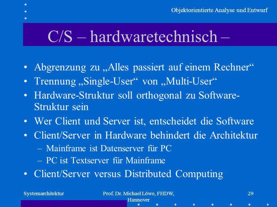 Objektorientierte Analyse und Entwurf SystemarchitekturProf. Dr. Michael Löwe, FHDW, Hannover 29 C/S – hardwaretechnisch – Abgrenzung zu Alles passier
