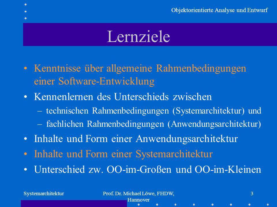 Objektorientierte Analyse und Entwurf SystemarchitekturProf. Dr. Michael Löwe, FHDW, Hannover 3 Lernziele Kenntnisse über allgemeine Rahmenbedingungen