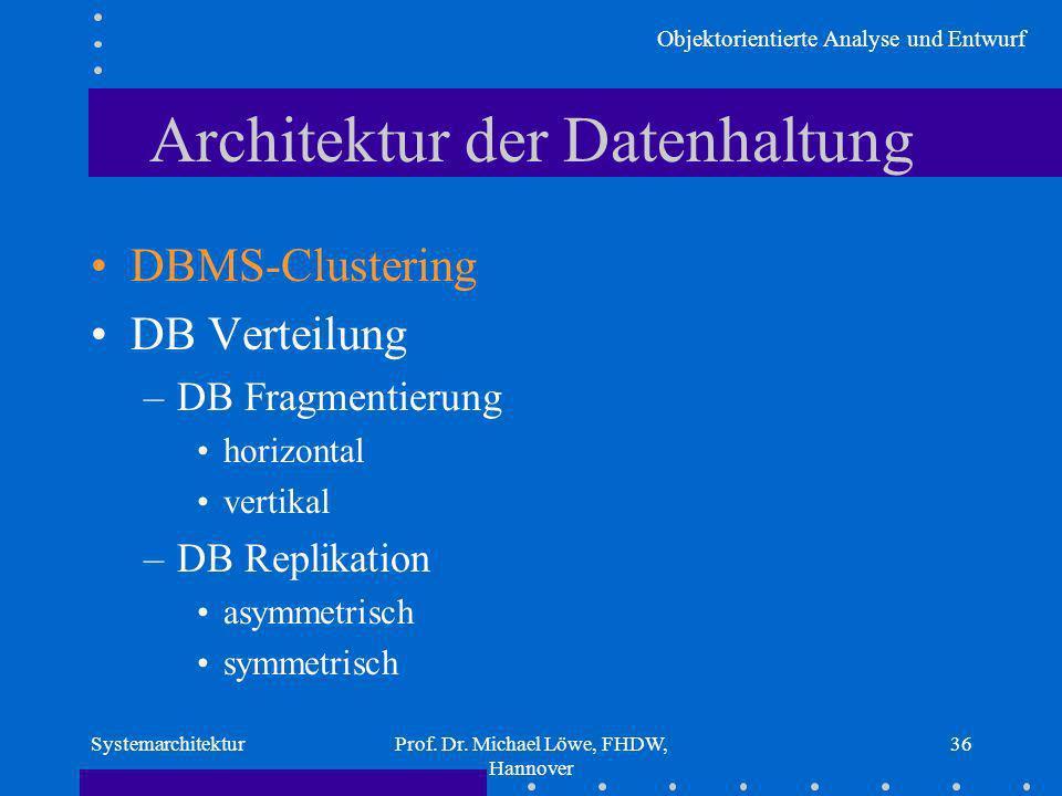 Objektorientierte Analyse und Entwurf SystemarchitekturProf. Dr. Michael Löwe, FHDW, Hannover 36 Architektur der Datenhaltung DBMS-Clustering DB Verte