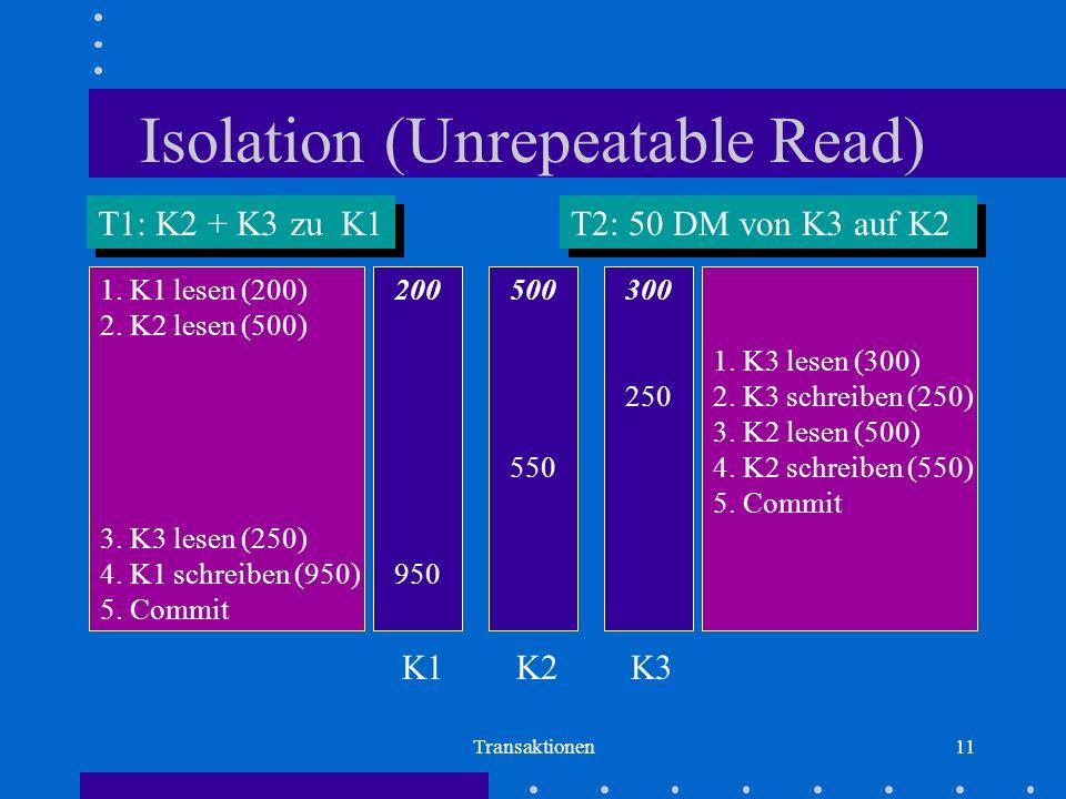 Transaktionen11 Isolation (Unrepeatable Read) T1: K2 + K3 zu K1 T2: 50 DM von K3 auf K2 1.