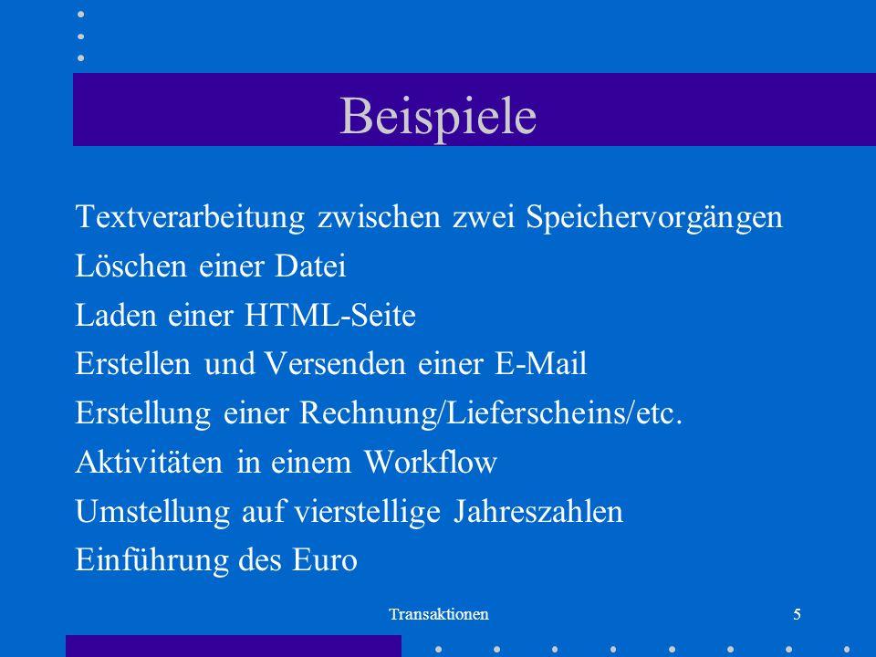 Transaktionen5 Beispiele Textverarbeitung zwischen zwei Speichervorgängen Löschen einer Datei Laden einer HTML-Seite Erstellen und Versenden einer E-Mail Erstellung einer Rechnung/Lieferscheins/etc.