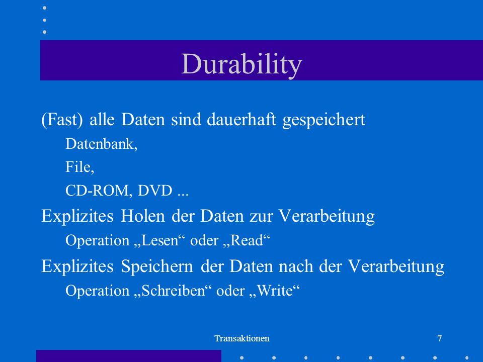 Transaktionen7 Durability (Fast) alle Daten sind dauerhaft gespeichert Datenbank, File, CD-ROM, DVD...