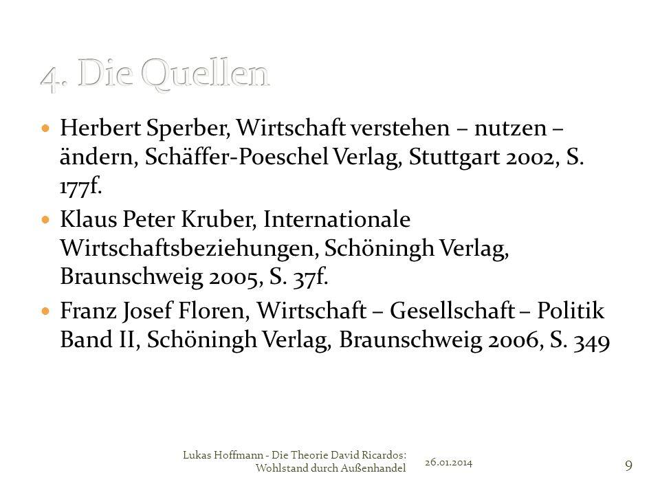 Herbert Sperber, Wirtschaft verstehen – nutzen – ändern, Schäffer-Poeschel Verlag, Stuttgart 2002, S. 177f. Klaus Peter Kruber, Internationale Wirtsch
