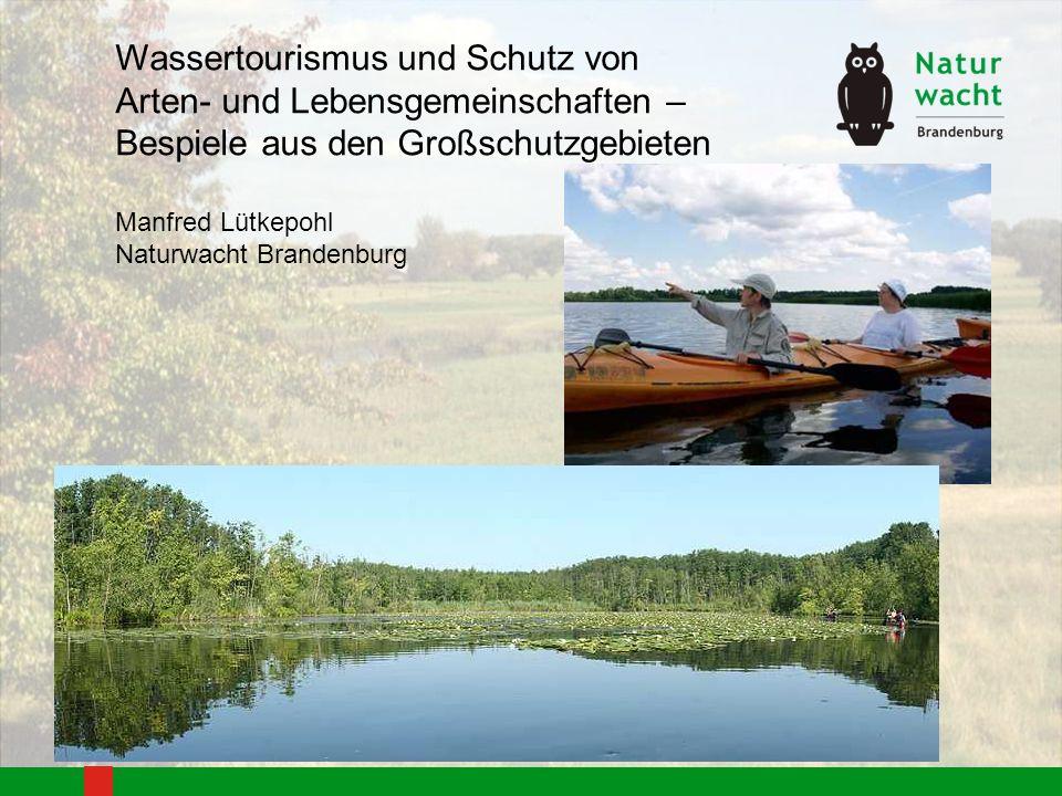 Wassertourismus und Schutz von Arten- und Lebensgemeinschaften – Bespiele aus den Großschutzgebieten Manfred Lütkepohl Naturwacht Brandenburg