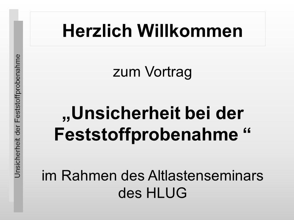 Unsicherheit der Feststoffprobenahme Herzlich Willkommen zum Vortrag Unsicherheit bei der Feststoffprobenahme im Rahmen des Altlastenseminars des HLUG