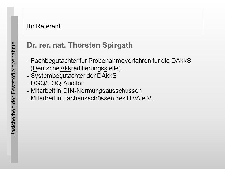 Unsicherheit der Feststoffprobenahme Ihr Referent: Dr. rer. nat. Thorsten Spirgath - Fachbegutachter für Probenahmeverfahren für die DAkkS (Deutsche A