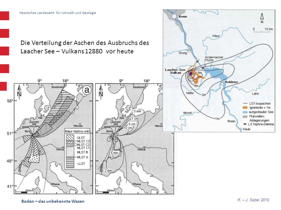 K. – J. Sabel 2010 Boden – das unbekannte Wesen Hessisches Landesamt für Umwelt und Geologie Die Verteilung der Aschen des Ausbruchs des Laacher See –