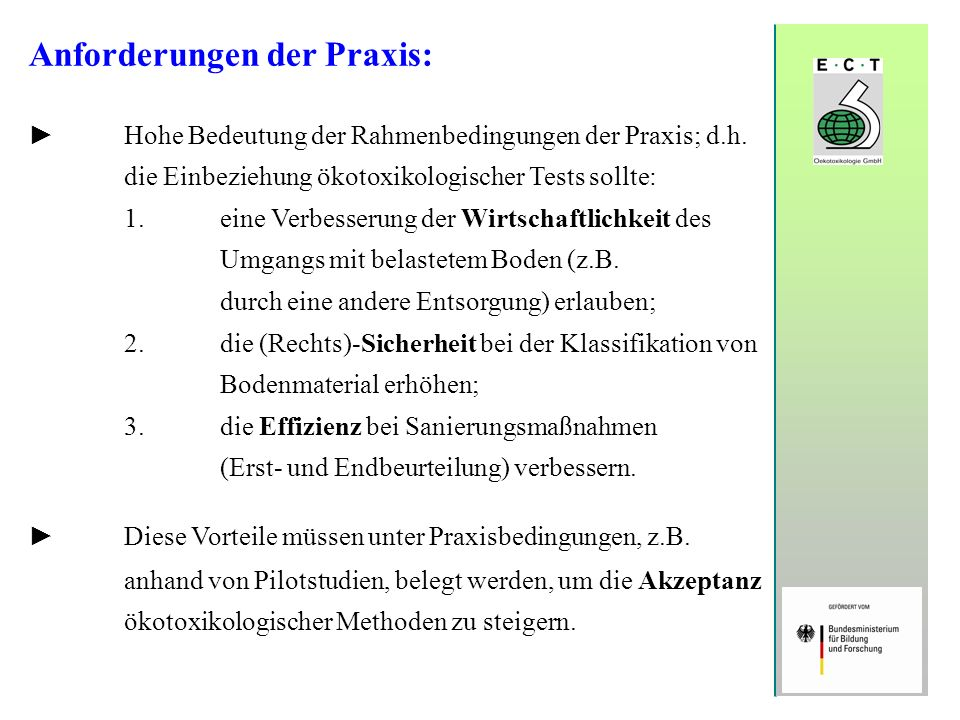 Anforderungen der Praxis: Hohe Bedeutung der Rahmenbedingungen der Praxis; d.h. die Einbeziehung ökotoxikologischer Tests sollte: 1.eine Verbesserung