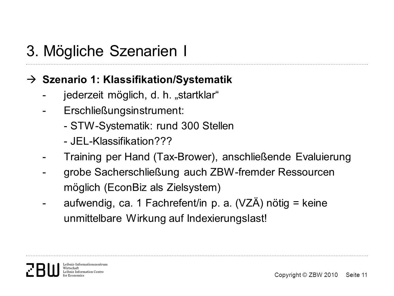 Copyright © ZBW 2010Seite 11 3. Mögliche Szenarien I Szenario 1: Klassifikation/Systematik -jederzeit möglich, d. h. startklar -Erschließungsinstrumen