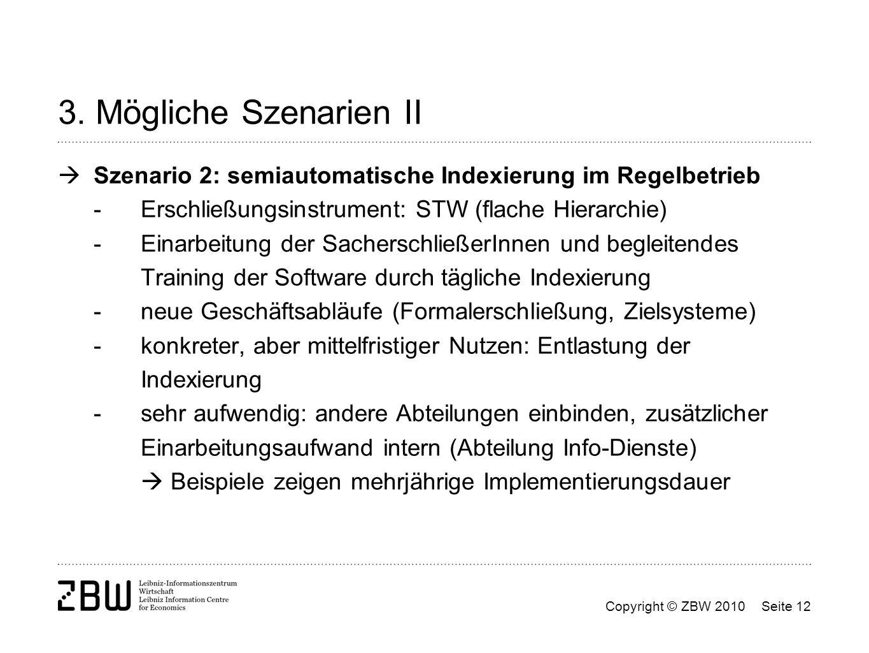Copyright © ZBW 2010Seite 12 3. Mögliche Szenarien II Szenario 2: semiautomatische Indexierung im Regelbetrieb - Erschließungsinstrument: STW (flache