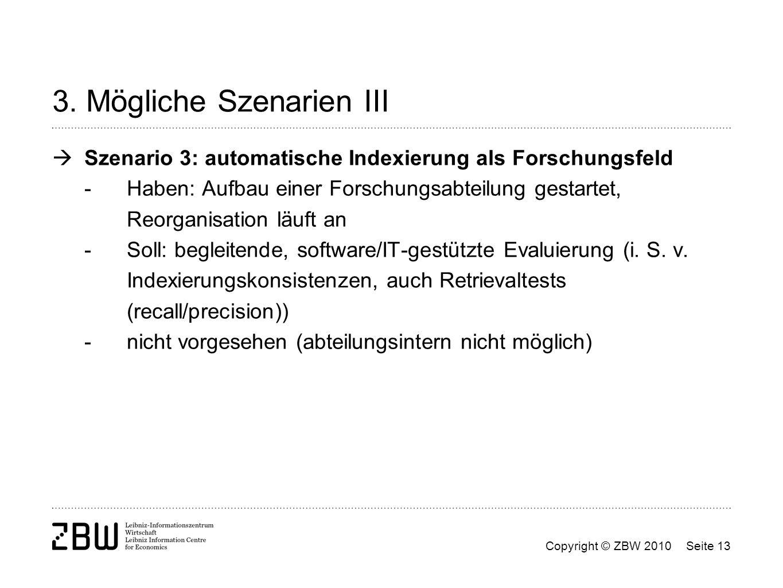 Copyright © ZBW 2010Seite 13 3. Mögliche Szenarien III Szenario 3: automatische Indexierung als Forschungsfeld - Haben: Aufbau einer Forschungsabteilu