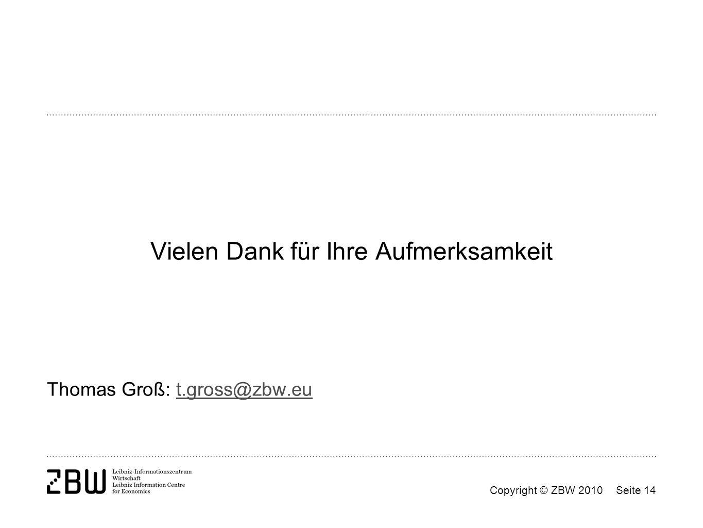 Copyright © ZBW 2010Seite 14 Vielen Dank für Ihre Aufmerksamkeit Thomas Groß: t.gross@zbw.eut.gross@zbw.eu