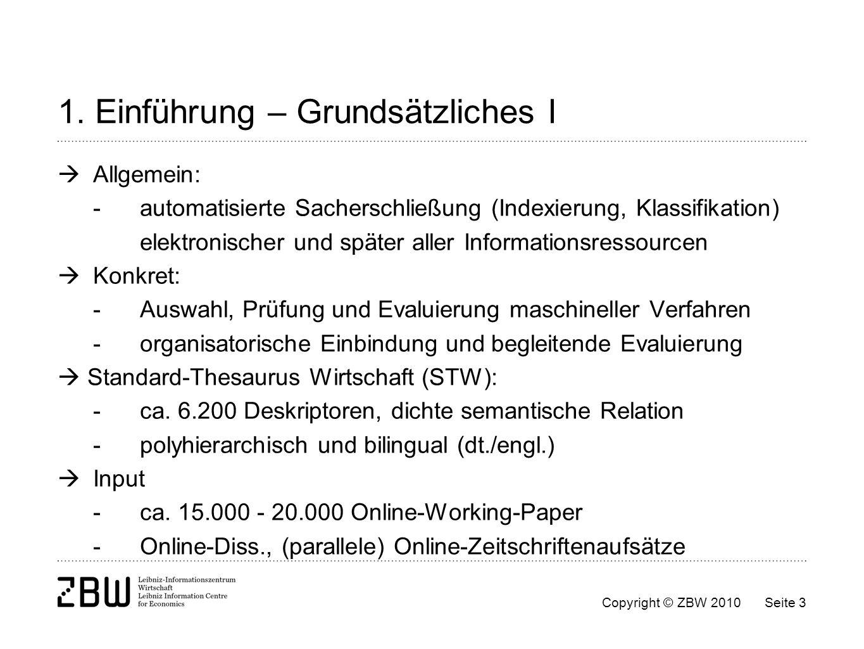 Copyright © ZBW 2010Seite 3 1. Einführung – Grundsätzliches I Allgemein: -automatisierte Sacherschließung (Indexierung, Klassifikation) elektronischer