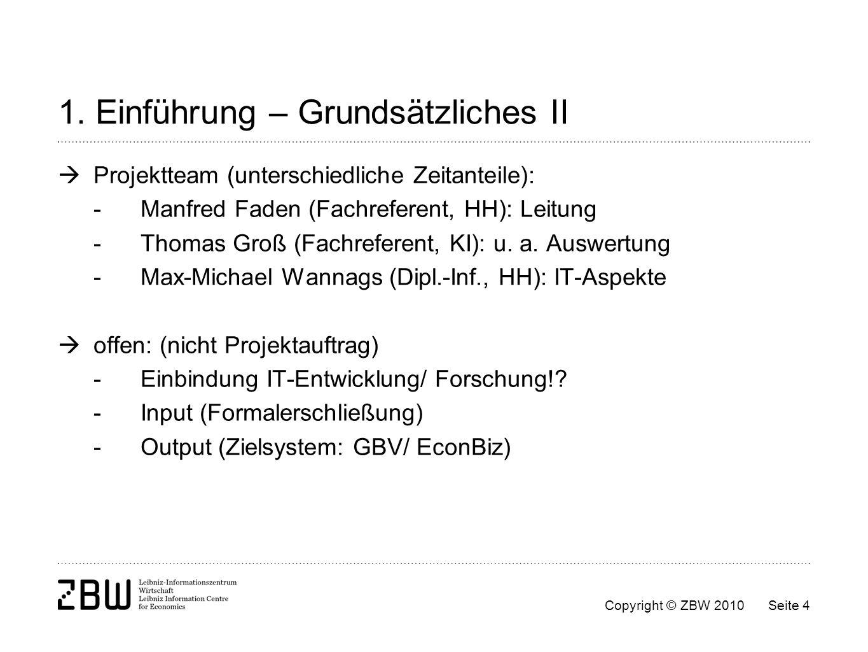 Copyright © ZBW 2010Seite 4 1. Einführung – Grundsätzliches II Projektteam (unterschiedliche Zeitanteile): -Manfred Faden (Fachreferent, HH): Leitung