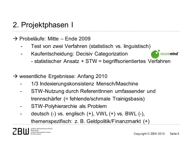 Copyright © ZBW 2010Seite 5 2. Projektphasen I Probeläufe: Mitte – Ende 2009 -Test von zwei Verfahren (statistisch vs. linguistisch) - Kaufentscheidun