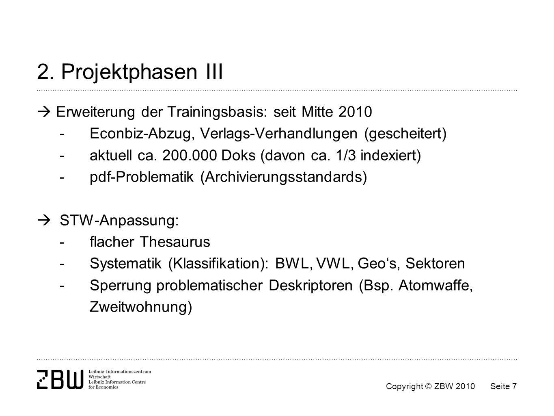 Copyright © ZBW 2010Seite 7 2. Projektphasen III Erweiterung der Trainingsbasis: seit Mitte 2010 - Econbiz-Abzug, Verlags-Verhandlungen (gescheitert)