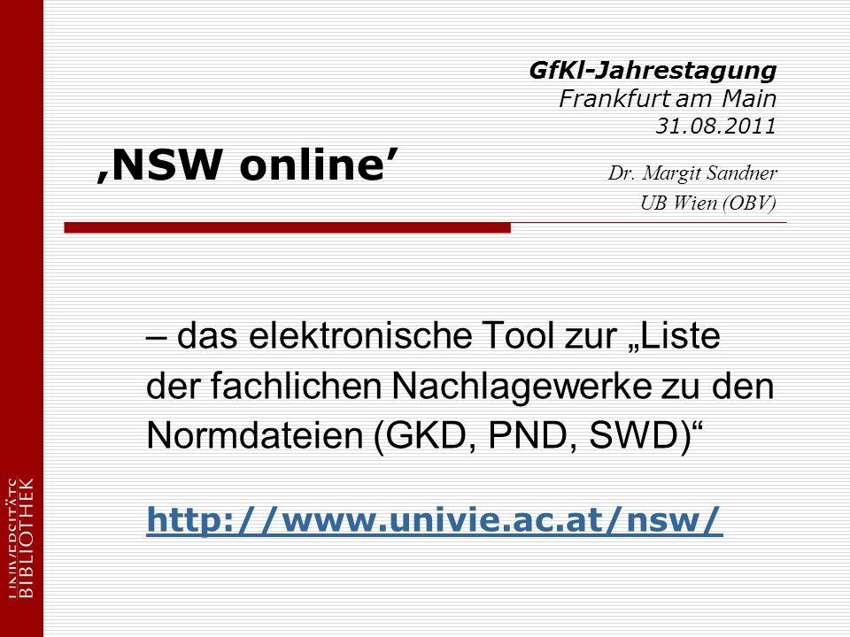 GfKl-Jahrestagung Frankfurt am Main 31.08.2011 NSW online Dr. Margit Sandner UB Wien (OBV) – das elektronische Tool zur Liste der fachlichen Nachlagew
