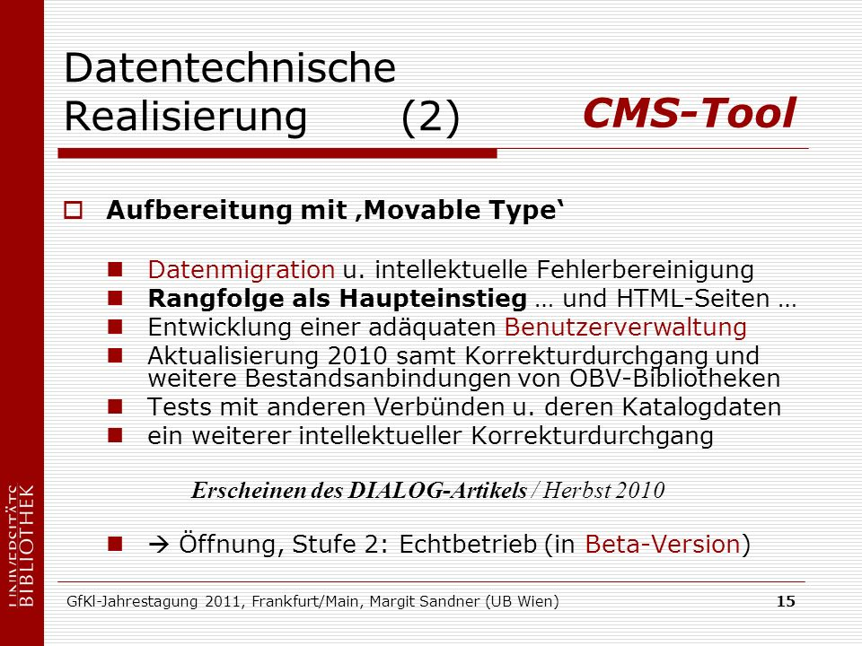 GfKl-Jahrestagung 2011, Frankfurt/Main, Margit Sandner (UB Wien)15 Datentechnische Realisierung (2) Aufbereitung mit Movable Type Datenmigration u. in
