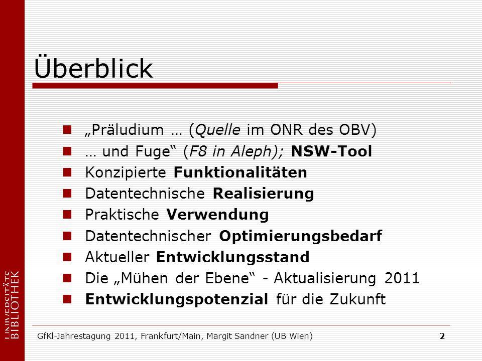 GfKl-Jahrestagung 2011, Frankfurt/Main, Margit Sandner (UB Wien)2 Überblick Präludium … (Quelle im ONR des OBV) … und Fuge (F8 in Aleph); NSW-Tool Kon