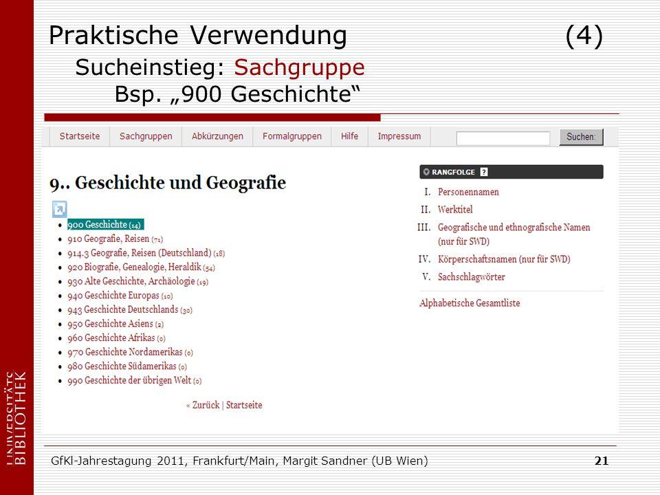 GfKl-Jahrestagung 2011, Frankfurt/Main, Margit Sandner (UB Wien)21 Praktische Verwendung (4) Sucheinstieg: Sachgruppe Bsp. 900 Geschichte
