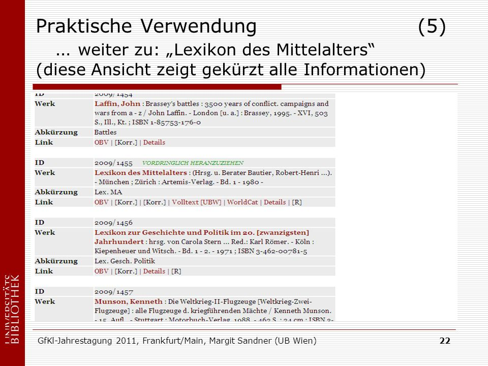 GfKl-Jahrestagung 2011, Frankfurt/Main, Margit Sandner (UB Wien)22 Praktische Verwendung (5) … weiter zu: Lexikon des Mittelalters (diese Ansicht zeigt gekürzt alle Informationen)