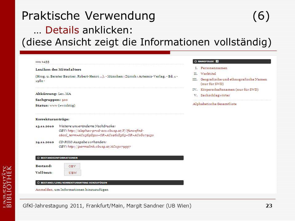 GfKl-Jahrestagung 2011, Frankfurt/Main, Margit Sandner (UB Wien)23 Praktische Verwendung (6) … Details anklicken: (diese Ansicht zeigt die Informationen vollständig)