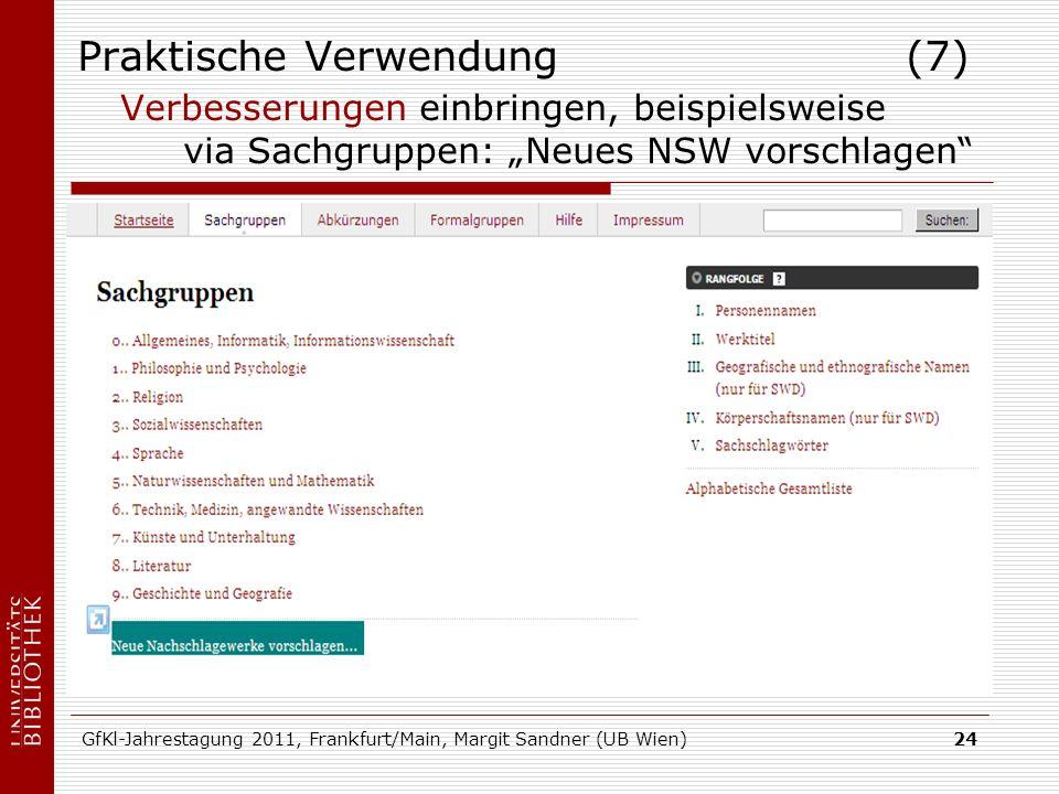 GfKl-Jahrestagung 2011, Frankfurt/Main, Margit Sandner (UB Wien)24 Praktische Verwendung (7) Verbesserungen einbringen, beispielsweise via Sachgruppen: Neues NSW vorschlagen