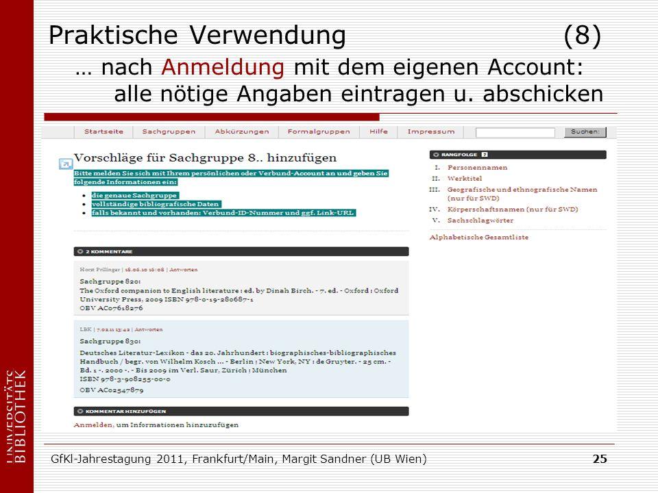 GfKl-Jahrestagung 2011, Frankfurt/Main, Margit Sandner (UB Wien)25 Praktische Verwendung (8) … nach Anmeldung mit dem eigenen Account: alle nötige Angaben eintragen u.