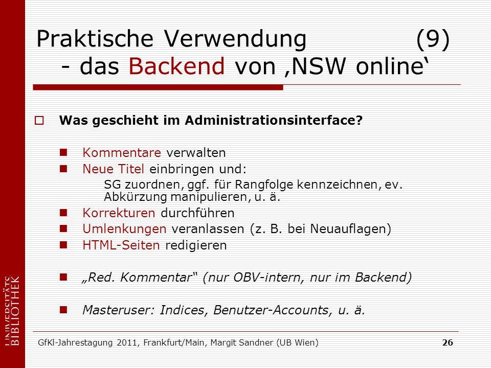 GfKl-Jahrestagung 2011, Frankfurt/Main, Margit Sandner (UB Wien)26 Praktische Verwendung (9) - das Backend von NSW online Was geschieht im Administrationsinterface.