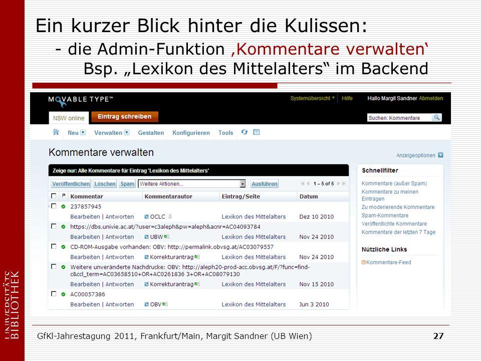 GfKl-Jahrestagung 2011, Frankfurt/Main, Margit Sandner (UB Wien)27 Ein kurzer Blick hinter die Kulissen: - die Admin-Funktion Kommentare verwalten Bsp