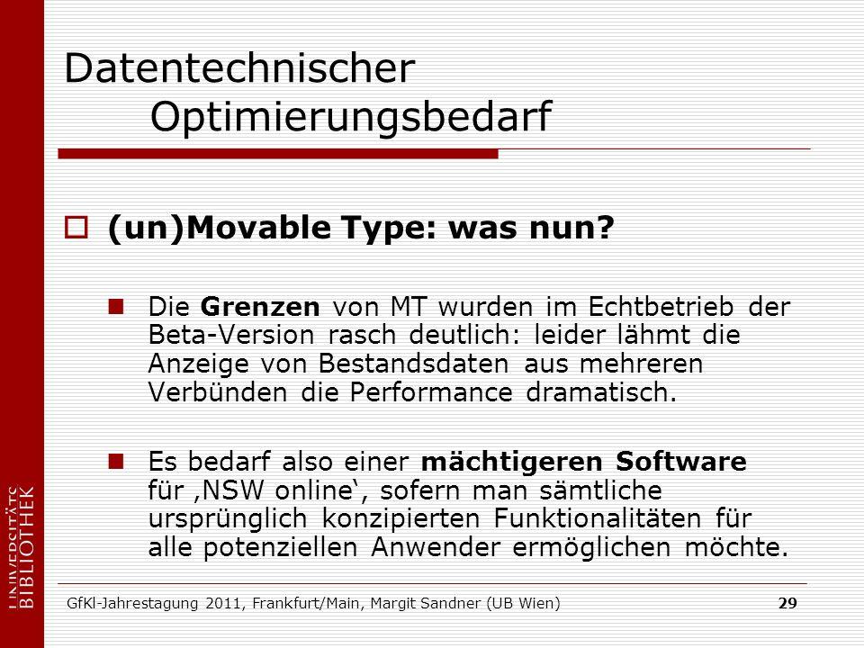 GfKl-Jahrestagung 2011, Frankfurt/Main, Margit Sandner (UB Wien)29 Datentechnischer Optimierungsbedarf (un)Movable Type: was nun? Die Grenzen von MT w