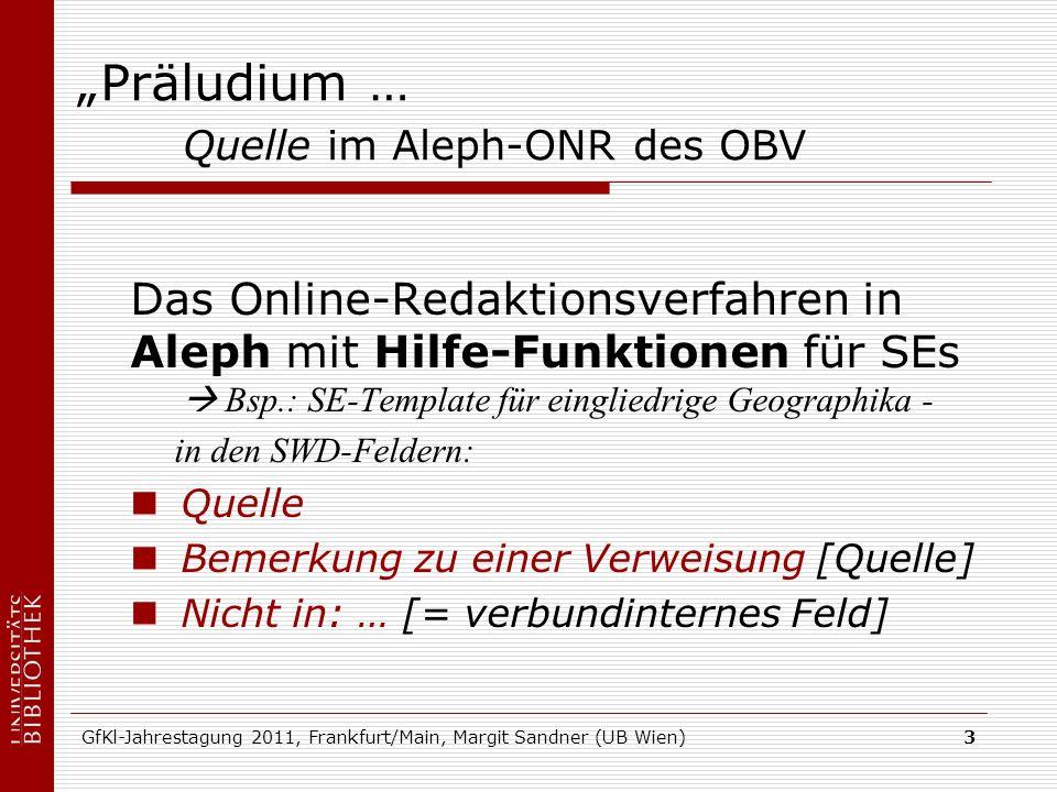 GfKl-Jahrestagung 2011, Frankfurt/Main, Margit Sandner (UB Wien)3 Präludium … Quelle im Aleph-ONR des OBV Das Online-Redaktionsverfahren in Aleph mit