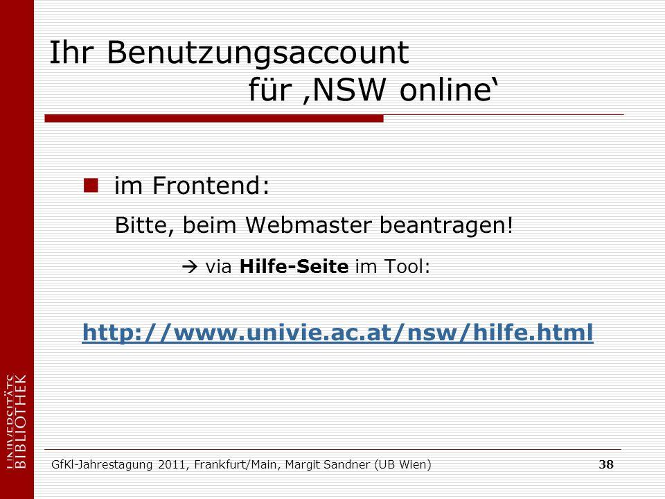 GfKl-Jahrestagung 2011, Frankfurt/Main, Margit Sandner (UB Wien)38 Ihr Benutzungsaccount für NSW online im Frontend: Bitte, beim Webmaster beantragen.