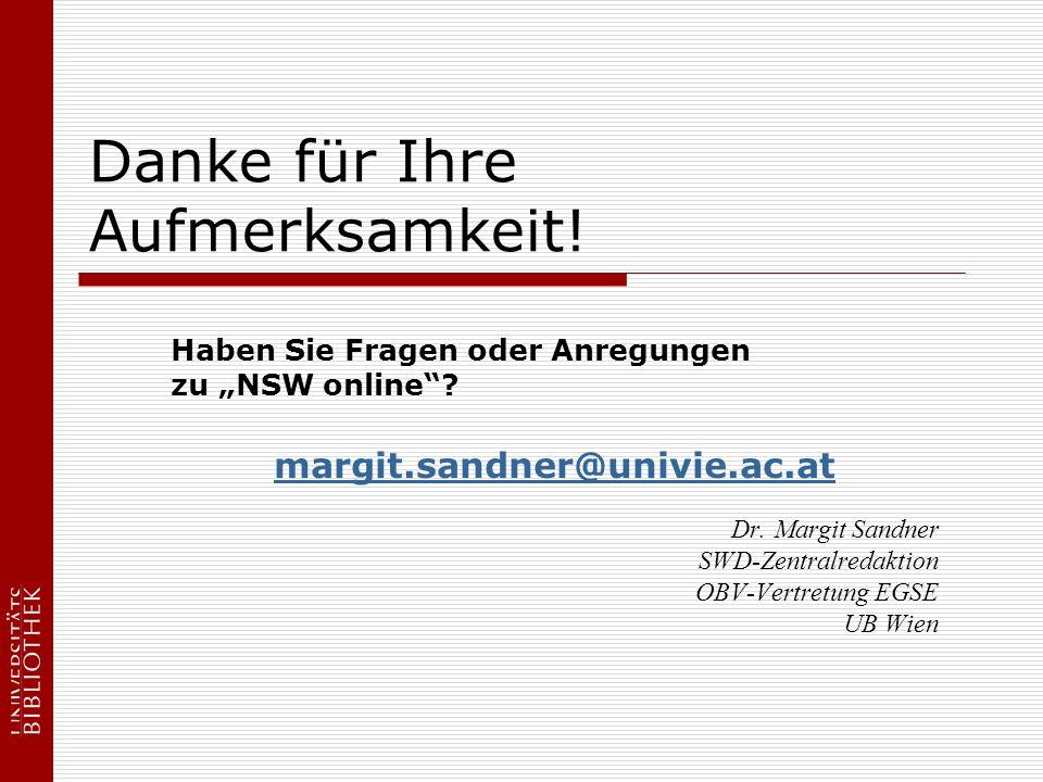 Danke für Ihre Aufmerksamkeit! Haben Sie Fragen oder Anregungen zu NSW online? margit.sandner@univie.ac.at Dr. Margit Sandner SWD-Zentralredaktion OBV