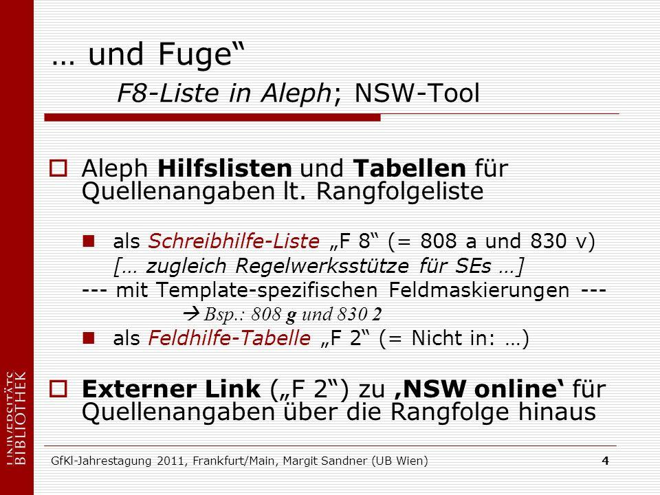 GfKl-Jahrestagung 2011, Frankfurt/Main, Margit Sandner (UB Wien)4 … und Fuge F8-Liste in Aleph; NSW-Tool Aleph Hilfslisten und Tabellen für Quellenang