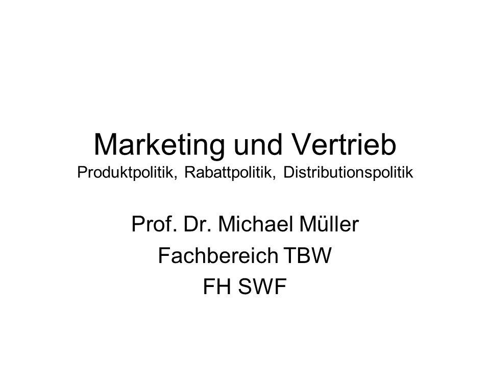Marketing und Vertrieb Produktpolitik, Rabattpolitik, Distributionspolitik Prof. Dr. Michael Müller Fachbereich TBW FH SWF