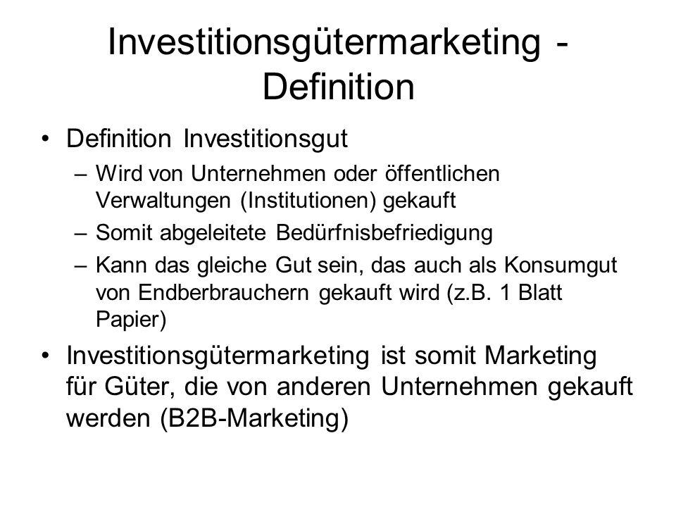 Investitionsgütermarketing - Definition Definition Investitionsgut –Wird von Unternehmen oder öffentlichen Verwaltungen (Institutionen) gekauft –Somit