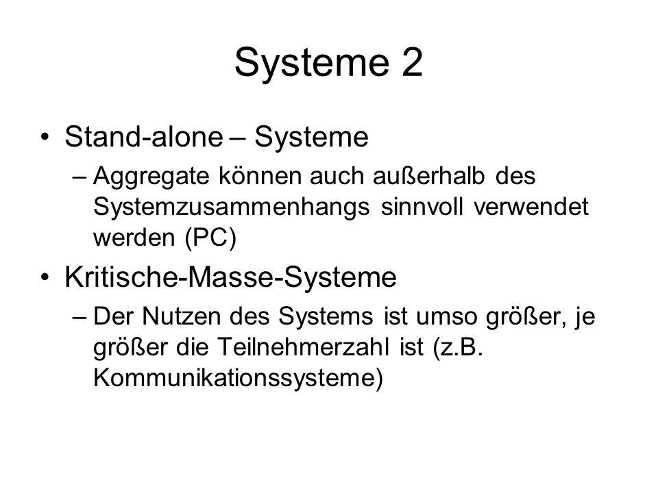 Systeme 2 Stand-alone – Systeme –Aggregate können auch außerhalb des Systemzusammenhangs sinnvoll verwendet werden (PC) Kritische-Masse-Systeme –Der Nutzen des Systems ist umso größer, je größer die Teilnehmerzahl ist (z.B.