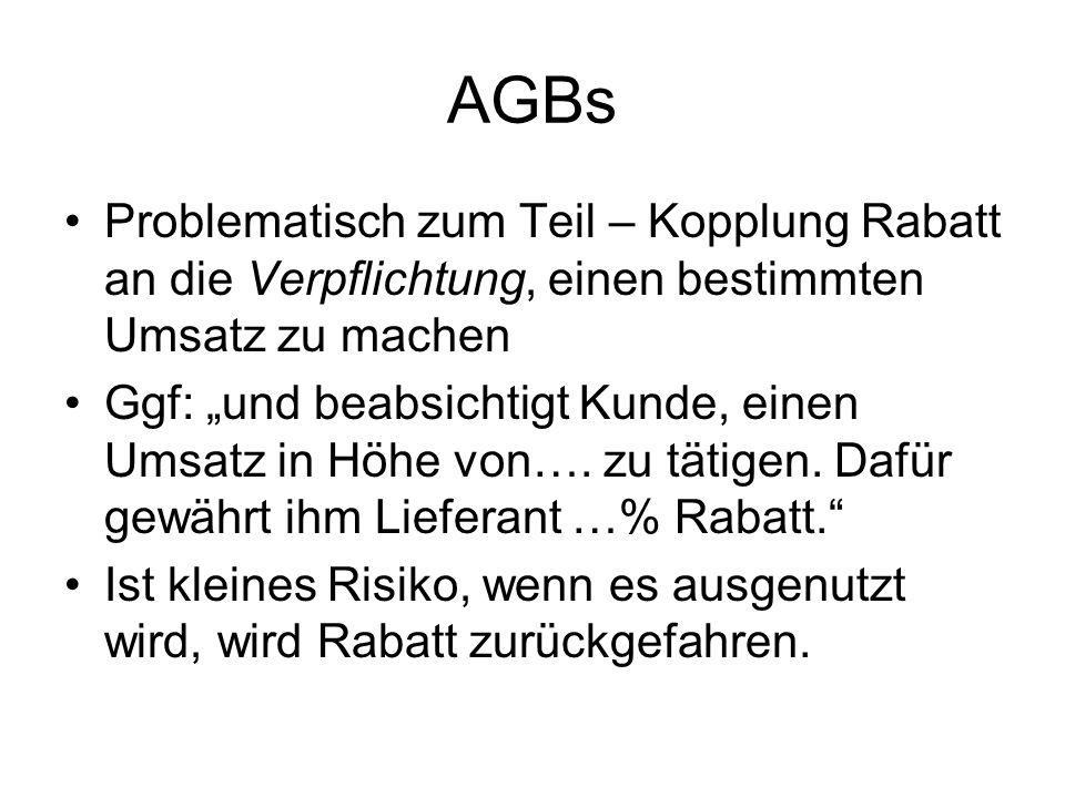 AGBs Problematisch zum Teil – Kopplung Rabatt an die Verpflichtung, einen bestimmten Umsatz zu machen Ggf: und beabsichtigt Kunde, einen Umsatz in Höh