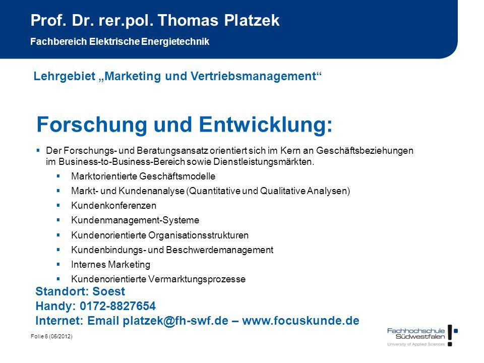 Folie 6 (05/2012) Prof. Dr. rer.pol. Thomas Platzek Fachbereich Elektrische Energietechnik Forschung und Entwicklung: Der Forschungs- und Beratungsans