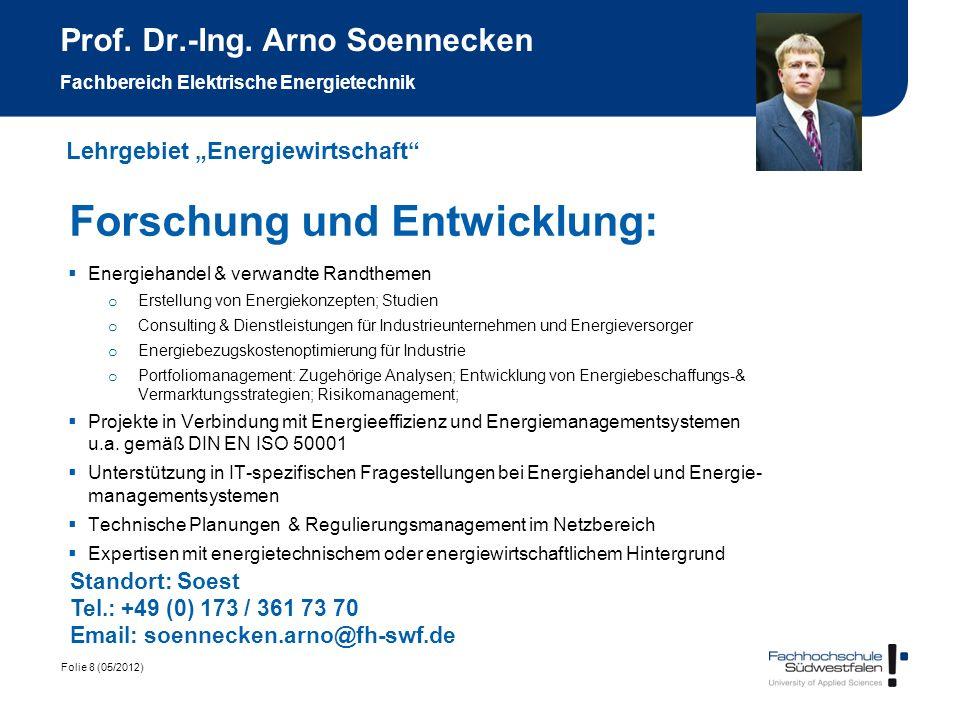 Folie 8 (05/2012) Prof. Dr.-Ing. Arno Soennecken Fachbereich Elektrische Energietechnik Forschung und Entwicklung: Energiehandel & verwandte Randtheme