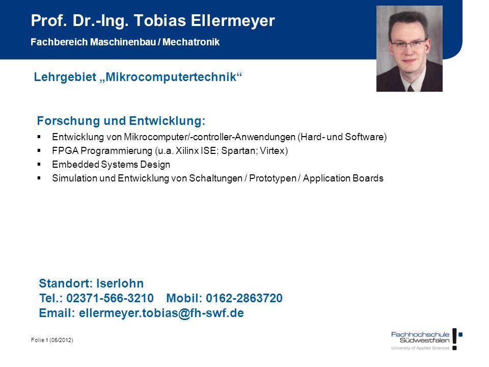 Folie 1 (05/2012) Prof. Dr.-Ing. Tobias Ellermeyer Fachbereich Maschinenbau / Mechatronik Forschung und Entwicklung: Entwicklung von Mikrocomputer/-co
