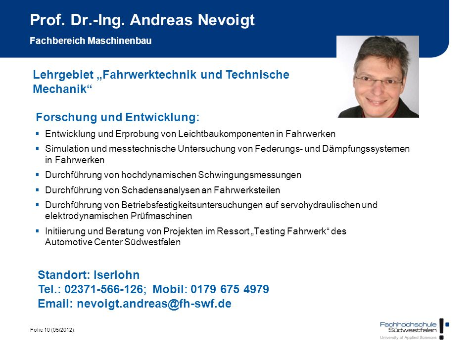 Folie 10 (05/2012) Prof. Dr.-Ing. Andreas Nevoigt Fachbereich Maschinenbau Forschung und Entwicklung: Entwicklung und Erprobung von Leichtbaukomponent