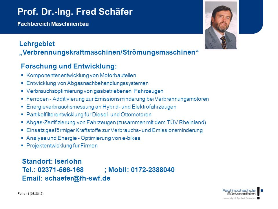 Folie 11 (05/2012) Prof. Dr.-Ing. Fred Schäfer Fachbereich Maschinenbau Forschung und Entwicklung: Komponentenentwicklung von Motorbauteilen Entwicklu