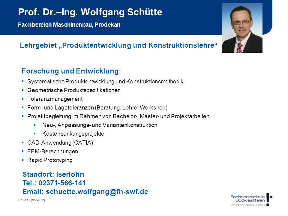 Folie 12 (05/2012) Prof. Dr.–Ing. Wolfgang Schütte Fachbereich Maschinenbau, Prodekan Forschung und Entwicklung: Systematische Produktentwicklung und