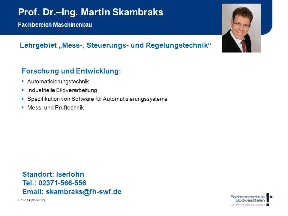 Folie 14 (05/2012) Prof. Dr.–Ing. Martin Skambraks Fachbereich Maschinenbau Forschung und Entwicklung: Automatisierungstechnik Industrielle Bildverarb