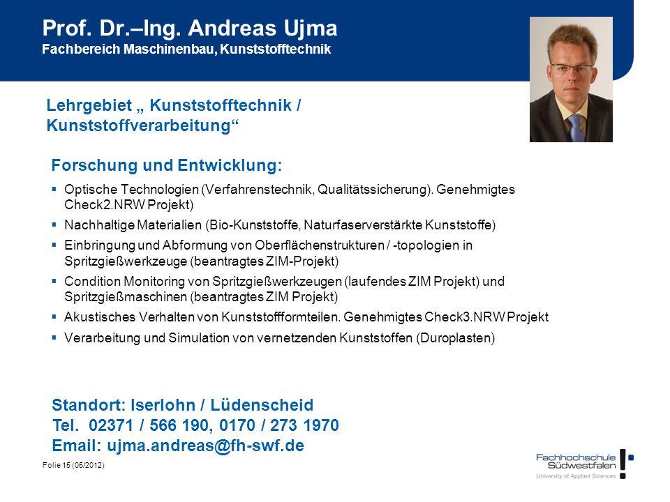 Folie 15 (05/2012) Prof. Dr.–Ing. Andreas Ujma Fachbereich Maschinenbau, Kunststofftechnik Forschung und Entwicklung: Optische Technologien (Verfahren