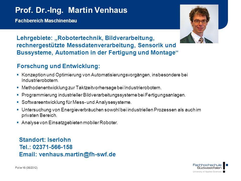 Folie 16 (05/2012) Prof. Dr.-Ing. Martin Venhaus Fachbereich Maschinenbau Forschung und Entwicklung: Konzeption und Optimierung von Automatisierungsvo